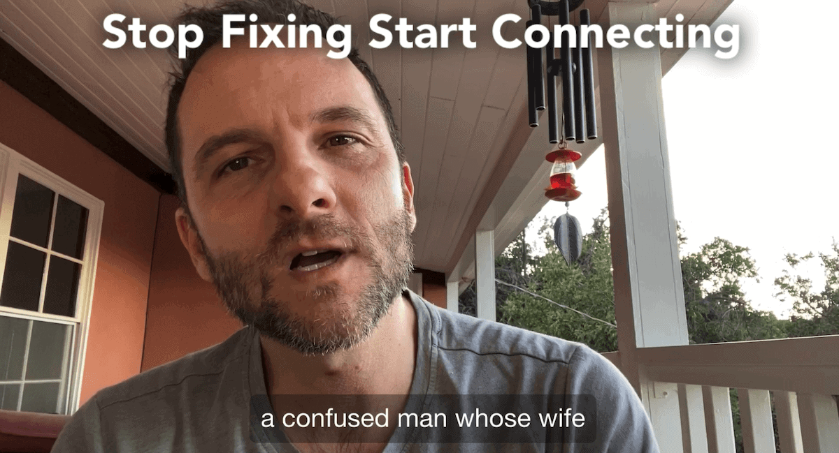 Stop Fixing, Start Connecting (and Save Your Relationship)